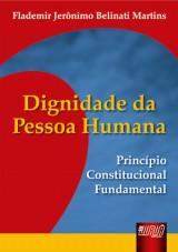 Capa do livro: Dignidade da Pessoa Humana - Princ�pio Constitucional Fundamental, Flademir Jer�nimo Belinati Martins
