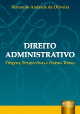 Capa do livro: Direito Administrativo - Origens, Perspectivas e Outros Temas, Fernando Andrade de Oliveira
