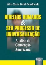 Capa do livro: Direitos Humanos e seu Processo de Universaliza��o - An�lise da Conven��o Americana, S�lvia Maria Derbli Schafranski