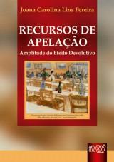 Capa do livro: Recursos de Apelação - Amplitude do Efeito Devolutivo, Joana Carolina Lins Pereira