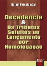 Capa do livro: Decadência e os Tributos Sujeitos ao Lançamento por Homologação, Rafael Peixoto Abal