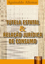Capa do livro: Tutela Estatal e Relação Jurídica de Consumo, Aguinaldo Alemar