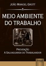Capa do livro: Meio Ambiente do Trabalho - Prevenção a Salvaguarda do Trabalhador, João Manoel Grott