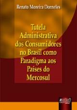 Capa do livro: Tutela Administrativa dos Consumidores no Brasil como Paradigma aos Países do Mercosul, Renato Moreira Dorneles