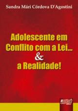Capa do livro: Adolescente em Conflito com a Lei... & a Realidade, Sandra Mári Córdova D´Agostini