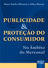 Capa do livro: Publicidade & Proteção do Consumidor - No âmbito do Mercosul, Mara Suely Oliveira e Silva Maran