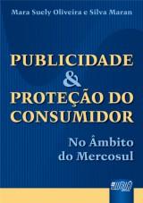 Capa do livro: Publicidade & Prote��o do Consumidor - No �mbito do Mercosul, Mara Suely Oliveira e Silva Maran