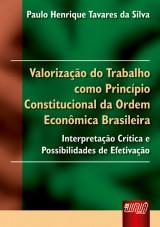Capa do livro: Valoriza��o do Trabalho como Princ�pio Constitucional da Ordem Econ�mica Brasileira, Paulo Henrique Tavares da Silva