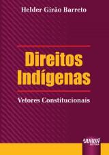 Capa do livro: Direitos Indígenas - Vetores Constitucionais, Helder Girão Barreto