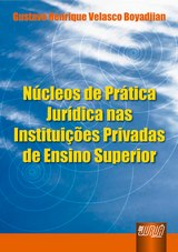 Capa do livro: Núcleo de Prática Jurídica nas Instituições Privadas de Ensino Superior, Gustavo Henrique Velasco Boyadjjan