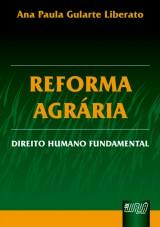 Capa do livro: Reforma Agrária - Direito Humano Fundamental, Ana Paula Gularte Liberato