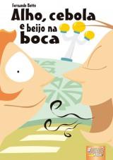 Capa do livro: Alho, Cebola e Beijo na Boca, Fernando Botto