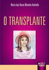 Capa do livro: Transplante, O, Maria das Dores Moretto Andrello