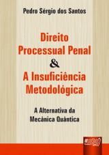 Capa do livro: Direito Processual Penal & A Insuficiência Metodológica - A Alternativa da Mecânica Quântica, Pedro Sérgio dos Santos