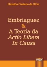Capa do livro: Embriaguez & A Teoria da Actio Libera In Causa, Haroldo Caetano da Silva