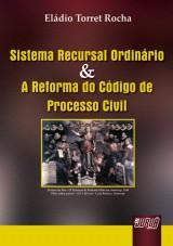 Capa do livro: Sistema Recursal Ordinário & A Reforma do Código de Processo Civil, Eládio Torret Rocha