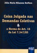 Capa do livro: Coisa Julgada nas Demandas Coletivas e a Norma do Art. 16 da Lei 7.347/85, Júlia Maria Milanese Buffara