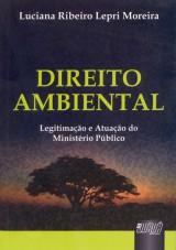 Capa do livro: Direito Ambiental Legitimação e Atuação do Ministério Público, Luciana Ribeiro Lepri Moreira