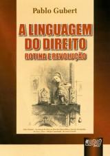 Capa do livro: Linguagem do Direito - Rotina e Revolução, A, Pablo Gubert