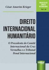 Capa do livro: Direito Internacional Humanitário - O Precedente do Comitê Internacional da Cruz Vermelha e o Tribunal Penal Internacional, César Amorim Krieger