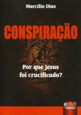 Capa do livro: Conspiração - Por que Jesus foi Crucificado, Marcílio Dias