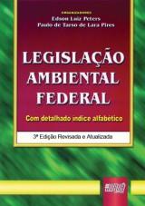 Capa do livro: Legisla��o Ambiental Federal, 3� Edi��o Revisada e Atualizada, Organizadores: Edson Luiz Peters, Paulo de Tarso de Lara Pires