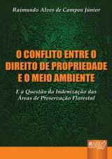 Capa do livro: Conflito entre o Direito de Propriedade e o Meio Ambiente, O, Raimundo Alves de Campos Júnior