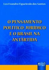 Capa do livro: Pensamento Político Jurídico e o Brasil na Antártida, O, Leo Evandro Figueiredo dos Santos