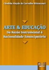 Capa do livro: Arte e Educação - Da Razão Instrumental à Racionalidade Emancipatória, Cândida Alayde de Carvalho Bittencourt