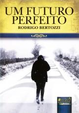 Capa do livro: Futuro Perfeito, Um, Rodrigo Bertozzi