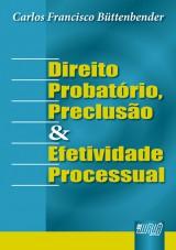 Capa do livro: Direito Probatório, Preclusão e Efetividade Processual, Carlos Francisco Büttenbender