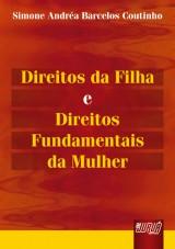 Capa do livro: Direitos da Filha e Direitos Fundamentais da Mulher, Simone Andréa Barcelos Coutinho