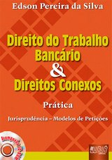 Capa do livro: Direito do Trabalho Bancário e Direitos Conexos - Prática, Jurisprudência - Modelos de Petições, Edson Pereira da Silva