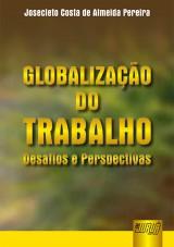 Capa do livro: Globalização do Trabalho - Desafios e Perspectivas, Josecleto Costa de Almeida Pereira
