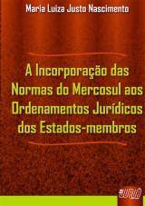 Capa do livro: Incorporação das Normas do Mercosul aos Ordenamentos Jurídicos dos Estados-membros, A, Maria Luiza Justo Nascimento