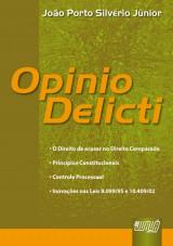 Capa do livro: Opinio Delicti - O Direito de Acusar no Direito Comparado - Princípios Constitucionais - Controle Processual - Inovações nas Leis 9.099/95 e 10.409/02, João Porto Silvério Júnior
