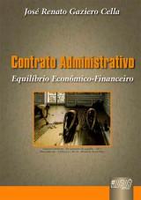 Capa do livro: Contrato Administrativo Equilíbrio Econômico Financeiro, José Renato Gaziero Cella