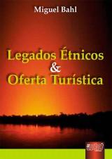 Capa do livro: Legados Étnicos E Oferta Turística, Miguel Bahl