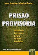 Capa do livro: Prisão Provisória - Medida de Exceção no Direito Criminal Brasileiro, Jorge Henrique Schaefer Martins