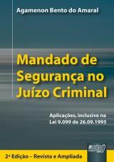Capa do livro: Mandado de Segurança no Juízo Criminal - Aplicações, inclusive na Lei 9.099 de 26.09.1995 - 2ª Edição - Revista e Ampliada, Agamenon Bento do Amaral