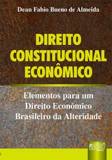 Capa do livro: Direito Constitucional Econômico - Elementos para um Direito Econômico Brasileiro da Alteridade, Dean Fabio Bueno de Almeida