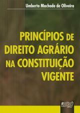 Capa do livro: Princípios de Direito Agrário na Constituição Vigente, Umberto Machado de Oliveira