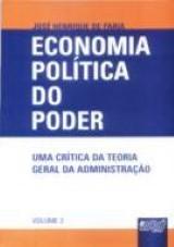 Capa do livro: Economia Política do Poder - Uma Crítica da Teoria Geral da Administração, José Henrique de Faria