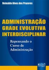 Capa do livro: Administração Grade Evolutiva Interdisciplinar - Repensando o Curso de Administração, Reinaldo Alves dos Prazeres
