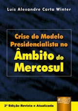Capa do livro: Crise do Modelo Presidencialista no Âmbito do Mercosul, Luís Alexandre Carta Winter