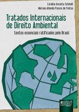 Capa do livro: Tratados Internacionais de Direito Ambiental - Textos Essenciais Ratificados pelo Brasil, Caroline Assunta Schmidt, Mariana Almeida Passos de Freitas
