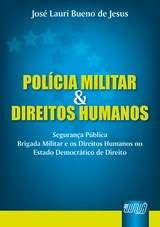 Capa do livro: Pol�cia Militar & Direitos Humanos - Seguran�a P�blica - Brigada Militar e os Direitos Humanos no Estado Democr�tico de Direito, Jos� Lauri Bueno de Jesus