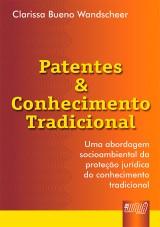 Capa do livro: Patentes & Conhecimento Tradicional - Uma Abordagem Socioambiental da Proteção Jurídica do Conhecimento Tradicional, Clarissa Bueno Wandscheer