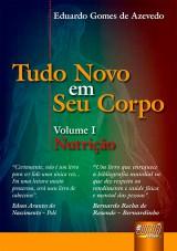 Capa do livro: Tudo Novo em Seu Corpo - Nutrição - Volume I, Eduardo Gomes de Azevedo