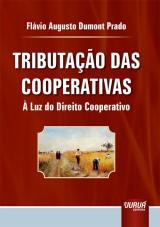 Capa do livro: Tributação das Cooperativas - À Luz do Direito Cooperativo, Flávio Augusto Dumont Prado